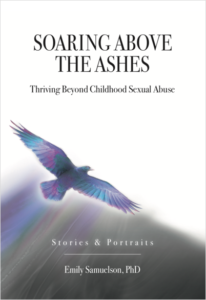 Soaring Above The Ashes: Thriving Beyond Childhood Sexual Abuse